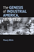 The Genesis of Industrial America, 1870-1920 (Cambridge Essential Histories) Cover