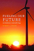 Fueling Our Future: An Introduction to Sustainable Energy Fueling Our Future: An Introduction to Sustainable Energy