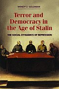Terror and Democracy in the Age of Stalin: The Social Dynamics of Repression