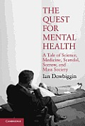 The Quest for Mental Health: A Tale of Science, Medicine, Scandal, Sorrow, and Mass Society (Cambridge Essential Histories) Cover