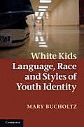 White Kids Language Race & Styles of Youth Identity