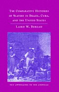 Comparative Histories Of Slavery In Brazil, Cuba, & The United States (07 Edition) by Laird W. Bergad