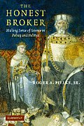 Honest Broker Making Sense of Science in Policy & Politics