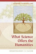 What Science Offers the Humanities: Integrating Body and Culture Cover