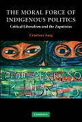 The Moral Force of Indigenous Politics: Critical Liberalism and the Zapatistas