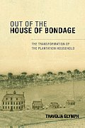 Out Of The House Of Bondage Transformation of the Plantation Household