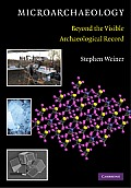 Microarchaeology: Beyond the Visible Archaeological Record. Steven Weiner
