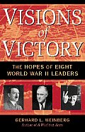 Visions of Victory : the Hopes of Eight World War II Leaders (05 Edition)