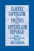 Slavery, Capitalism, and Politics in the Antebellum Republic, Volume 2: The Coming of the Civil War, 1850-1861
