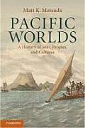 Pacific Worlds A History of Seas Peoples & Cultures