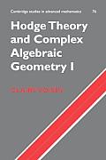 Cambridge Studies in Advanced Mathematics #76: Hodge Theory and Complex Algebraic Geometry I: Volume 1