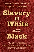 Slavery in White & Black Class & Race in the Southern Slaveholders New World Order