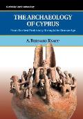 The Archaeology of Cyprus: From Earliest Prehistory Through the Bronze Age. A. Bernard Knapp (Cambridge World Archaeology)
