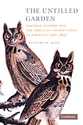Untilled Garden Natural History & the Spirit of Conservation in America 1740 1840