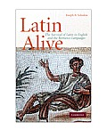Latin Alive The Survival of Latin in English & the Romance Languages