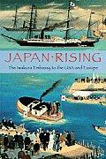 Japan Rising: The Iwakura Embassy to the USA and Europe 1871-1873