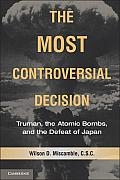 The Most Controversial Decision: Truman, the Atomic Bombs, and the Defeat of Japan (Cambridge Essential Histories) Cover