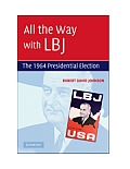 All The Way With LBJ: The 1964 Presidential Election by Robert Davi Johnson