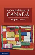 A Concise History Of Canada (Cambridge Concise Histories) by Margaret Conrad