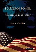 Follies of Power Americas Unipolar Fantasy