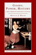 Goods Power History Latin Americas Material Culture
