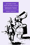 Author's Pen and Actor's Voice: Playing and Writing in Shakespeare's Theatre