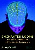 Enchanted Looms: Conscious Networks in Brains and Computers Cover