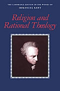 Religion and Rational Theology (Cambridge Edition of the Works of Immanuel Kant in Translation)