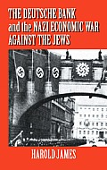 The Deutsche Bank and the Nazi Economic War Against the Jews: The Expropriation of Jewish-Owned Property
