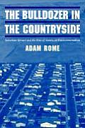 The Bulldozer in the Countryside: Suburban Sprawl and the Rise of American Environmentalism (Studies in Environment & History)