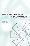 Fact and Fiction in Economics: Models, Realism and Social Construction