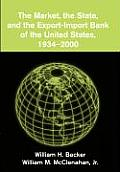 The Market, the State, and the Export-Import Bank of the United States, 1934 2000