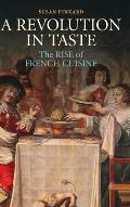 Revolution in Taste The Rise of French Cuisine 1650 1800