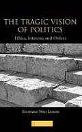 The Tragic Vision of Politics: Ethics, Interests and Orders