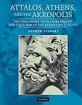 Attalos, Athens and the Akropolis: The Pergamene 'Little Barbarians' and Their Roman and Renaissance Legacy
