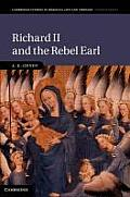 Richard II and the Rebel Earl (Cambridge Studies in Medieval Life and Thought: Fourth Serie)