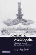 Romantic Metropolis: The Urban Scene of British Culture, 1780-1840