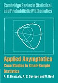 Cambridge Series in Statistical and Probabilistic Mathematic #23: Applied Asymptotics: Case Studies in Small-Sample Statistics