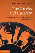 The Greeks and the New: Novelty in Ancient Greek Imagination and Experience