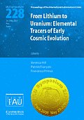 Proceedings of the International Astronomical Union Symposia #228: From Lithium to Uranium (Iau S228): Elemental Tracers of Early Cosmic Evolution