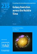 Galaxy Evolution Across the Hubble Time (Iau S235) (Proceedings of the International Astronomical Union Symposia)