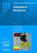 Convection in Astrophysics (IAU S239) (Proceedings of the International Astronomical Union Symposia)