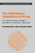 Cambridge Monographs on Applied and Computational Mathematic #22: The Mathematical Foundations of Mixing: The Linked Twist Map as a Paradigm in Applications: Micro to Macro, Fluids to Solids