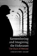 Remembering and Imagining the Holocaust: The Chain of Memory