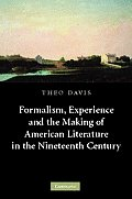 Cambridge Studies in American Literature and Culture #153: Formalism, Experience and the Making of American Literature in the Nineteenth Century