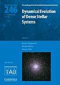 Dynamical Evolution of Dense Stellar Systems: Proceedings of the 246th Symposium of the International Astronomical Union Held in Capri, Italy Septembe (Proceedings of the International Astronomical Un