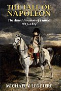 The Fall of Napoleon, Volume I: The Allied Invasion of France, 1813-1814 (Cambridge Military Histories)