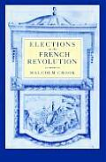 Elections In The French Revolution: An Apprenticeship In Democracy, 1789-1799 by Malcolm Crook