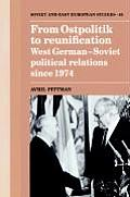 From Ostpolitik to Reunification: West German-Soviet Political Relations Since 1974