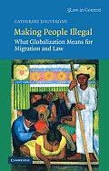 Making People Illegal: Migration Laws for Global Times (Law in Context)